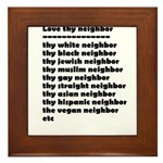 Love thy neighbors in black Framed Tile