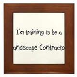 I'm training to be a Landscape Contractor Framed T