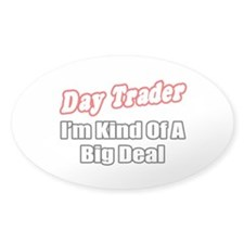 """Day Trader...Big Deal"" Oval Decal"