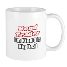 """Bond Trader...Big Deal"" Mug"