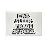 &quot;Eat. Sleep. Trade Stocks.&quot; Rectangle Magnet