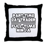 """Day Trader...Ninja"" Throw Pillow"