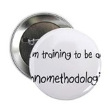 "I'm Training To Be An Ethnomethodologist 2.25"" But"