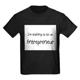I'm Training To Be An Entrepreneur T