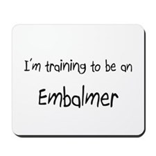 I'm Training To Be An Embalmer Mousepad
