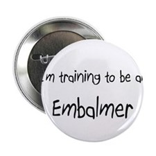"I'm Training To Be An Embalmer 2.25"" Button"