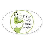 I'm So Crafty, I Make People Oval Sticker