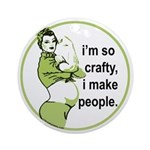 I'm So Crafty, I Make People Ornament (Round)