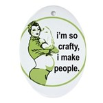 I'm So Crafty, I Make People Oval Ornament