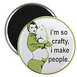 I'm So Crafty, I Make People Magnet