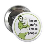 "I'm So Crafty, I Make People 2.25"" Button"