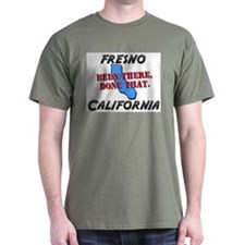 fresno california - been there, done that T-Shirt