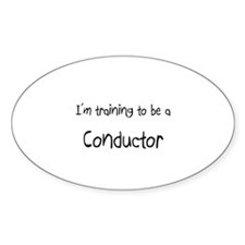 I'm training to be a Conductor Oval Decal
