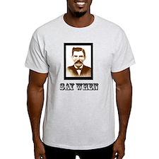 4-saywhenshirt T-Shirt