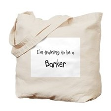 I'm training to be a Barker Tote Bag