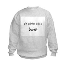 I'm training to be a Baker Sweatshirt