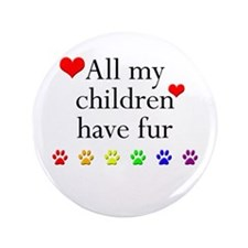 "All My Children Have Fur 3.5"" Button (100 pack)"