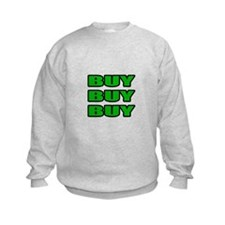 """Buy Buy Buy"" Sweatshirt"