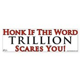 Honk if trillion scares you Bumper Bumper Sticker