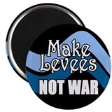 MAKE LEVEES NOT WAR Magnet