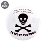 "Taxed to the Bone! 3.5"" Button (10 pack)"
