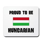 Proud To Be HUNGARIAN Mousepad