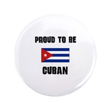 "Proud To Be CUBAN 3.5"" Button"
