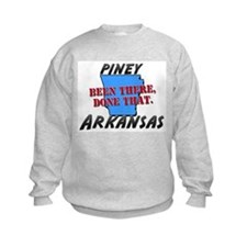 piney arkansas - been there, done that Sweatshirt