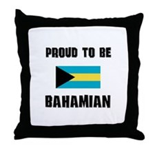 Proud To Be BAHAMIAN Throw Pillow