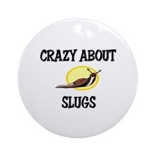 Crazy About Slugs Ornament (Round)