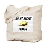 Crazy About Slugs Tote Bag