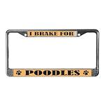 I Brake For Poodles License Plate Frame