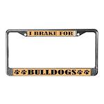 I Brake For Bulldogs License Plate Frame