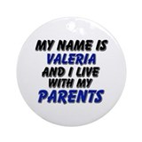 my name is valeria and I live with my parents Orna