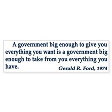 A Government Big Enough! Bumper Bumper Sticker