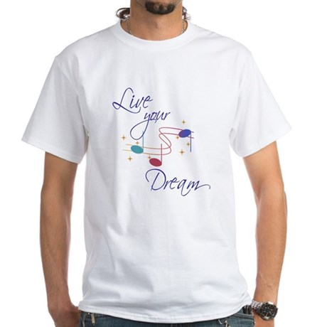 Live Your Dream White T-Shirt