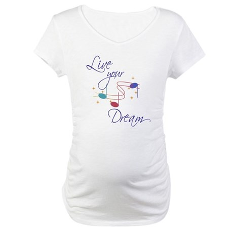 Live Your Dream Maternity T-Shirt