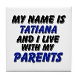 my name is tatiana and I live with my parents Tile