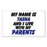 my name is tasha and I live with my parents Sticke
