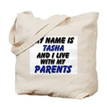 my name is tasha and I live with my parents Tote B