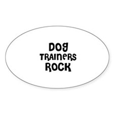 DOG TRAINERS ROCK Oval Decal