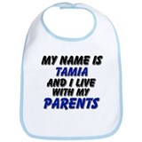 my name is tamia and I live with my parents Bib