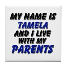 my name is tamela and I live with my parents Tile