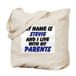 my name is stevie and I live with my parents Tote