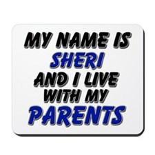 my name is sheri and I live with my parents Mousep
