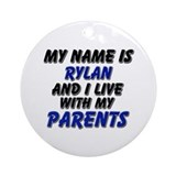 my name is rylan and I live with my parents Orname