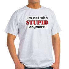 Not With Stupid - T-Shirt