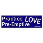 Practice Pre-Emptive Love (bumper sticker)