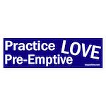 Practice Pre-Emptive Love (bumper sticker)