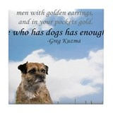 He who has dogs has enough Tile Coaster